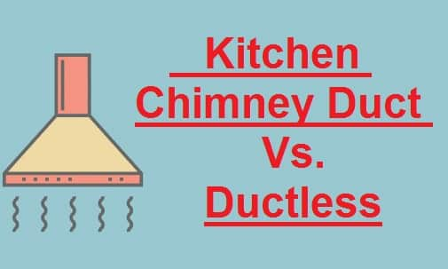 Kitchen Chimney Duct vs Ductless