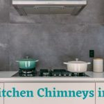 10 Best Kitchen Chimney In India 2021 – Expert Reviews & Guide